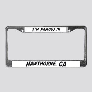 Famous in Hawthorne License Plate Frame