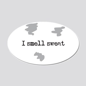 I Smell Sweat © 20x12 Oval Wall Decal