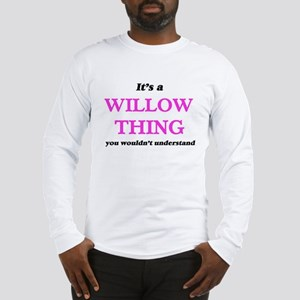 It's a Willow thing, you w Long Sleeve T-Shirt