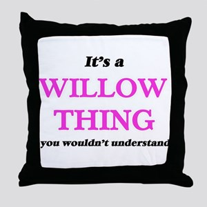 It's a Willow thing, you wouldn&# Throw Pillow