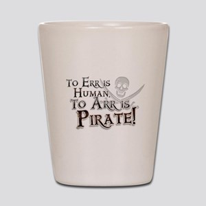 To Arr is Pirate! Funny Shot Glass