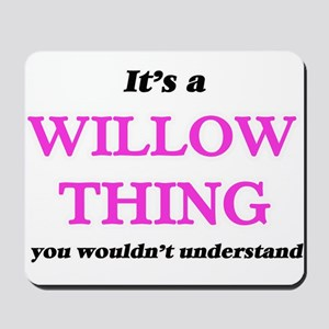It's a Willow thing, you wouldn' Mousepad