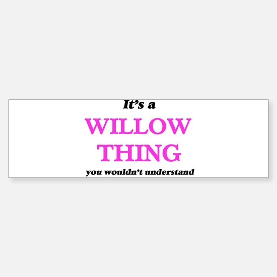 It's a Willow thing, you wouldn Bumper Bumper Bumper Sticker