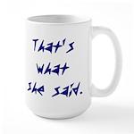 That's What She Said - Large Mug