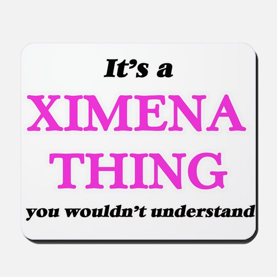 It's a Ximena thing, you wouldn' Mousepad