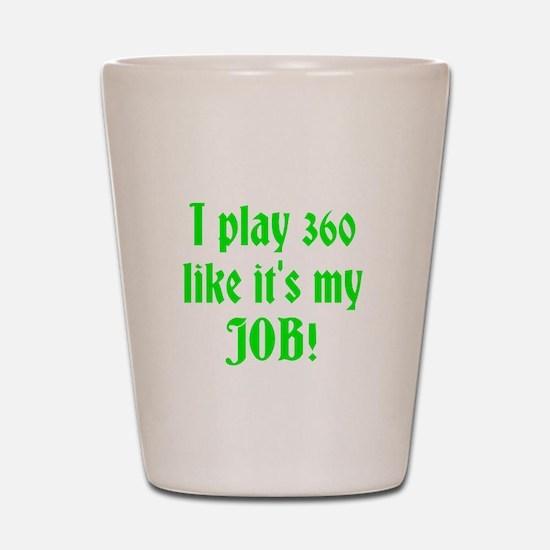 I play 360 like it's my JOB! Shot Glass