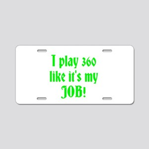 I play 360 like it's my JOB! Aluminum License Plat