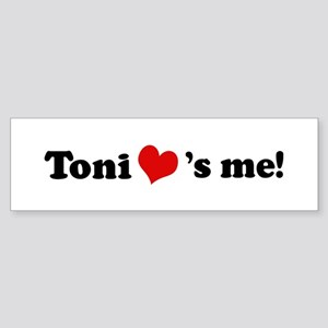 Toni loves me Bumper Sticker