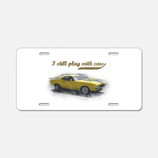 I still play with cars Aluminum License Plate