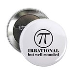 """Pi: Irrational But Well Rounded 2.25"""" Button"""