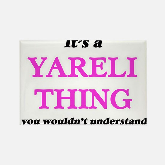 It's a Yareli thing, you wouldn't Magnets