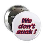 "We Don't Suck 2.25"" Button"