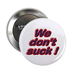 "We Don't Suck 2.25"" Button"