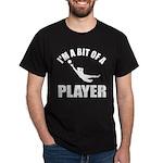 I'm a bit of a player goal keeper Dark T-Shirt