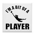 I'm a bit of a player goal keeper Tile Coaster