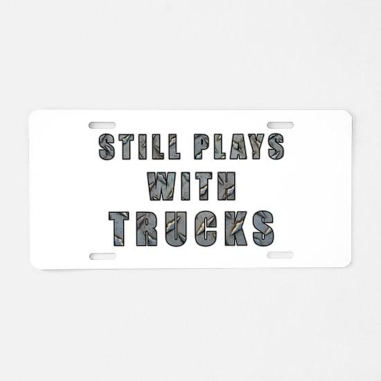 Still Plays With Trucks Aluminum License Plate