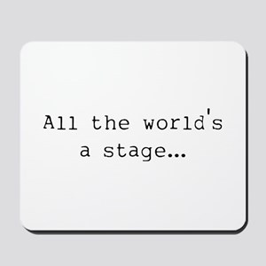 the world's a stage Mousepad