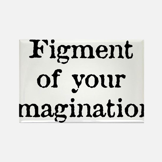 Figment of your Imagination Rectangle Magnet