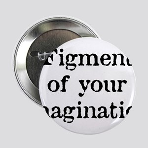 """Figment of your Imagination 2.25"""" Button"""