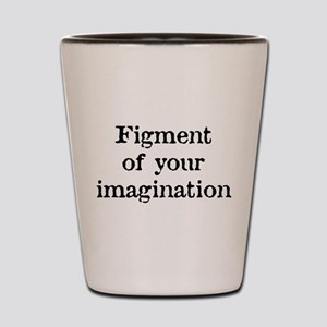 Figment of your Imagination Shot Glass