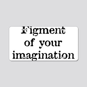 Figment of your Imagination Aluminum License Plate