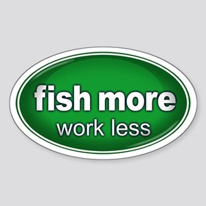 Fish More, Work Less Sticker GREEN (Oval)