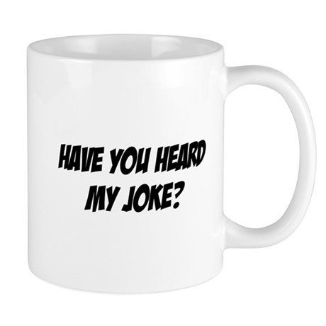 heard my joke? Mug