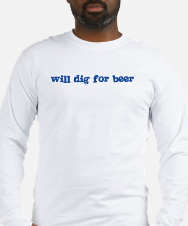 Will Dig for Beer I Long Sleeve T-Shirt