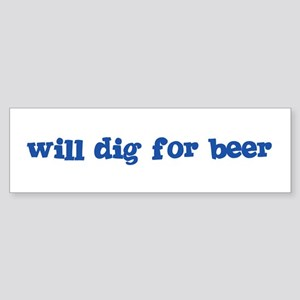 Will Dig for Beer I Bumper Sticker