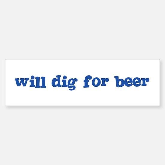 Will Dig for Beer I Bumper Bumper Bumper Sticker