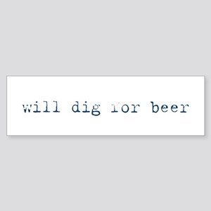 Will Dig for Beer III Bumper Sticker