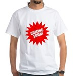 Cuming Soon White T-Shirt
