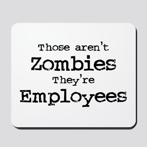 Zombies are Employees Mousepad