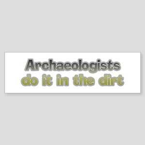 Archaeologists do it Bumper Sticker