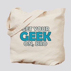 Get Your Geek on Bro Tote Bag