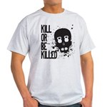 Kill or be Killed Light T-Shirt