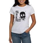 Kill or be Killed Women's T-Shirt