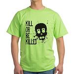 Kill or be Killed Green T-Shirt