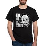 Kill or be Killed Dark T-Shirt