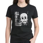 Kill or be Killed Women's Dark T-Shirt