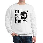 Kill or be Killed Sweatshirt