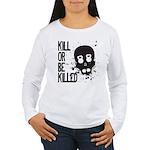Kill or be Killed Women's Long Sleeve T-Shirt