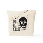 Kill or be Killed Tote Bag