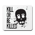Kill or be Killed Mousepad