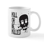 Kill or be Killed Mug