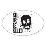 Kill or be Killed Sticker (Oval)