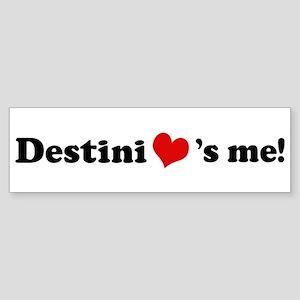 Destini loves me Bumper Sticker