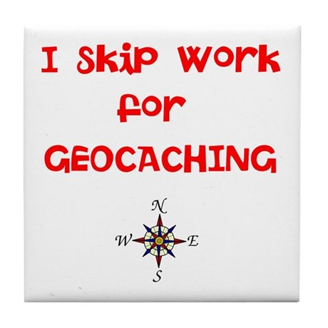 I Skip Work for GEOCACHING Tile Coaster