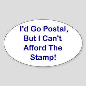 I'd Go Postal, But ... Sticker (Oval)