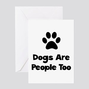 Dogs Are People Too Greeting Card